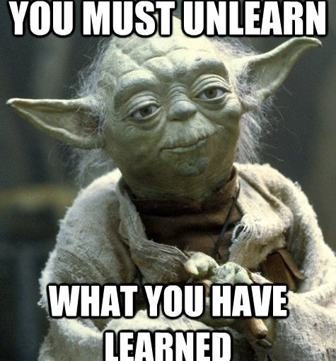 you-must-unlearn-what-you-have-learned